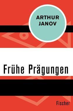 Frühe Prägungen von Frank,  Joachim A., Janov,  Arthur