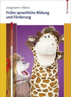 Frühe sprachliche Bildung und Förderung. Mit Online-Materialien. von Albers,  Timm, Jungmann,  Tanja