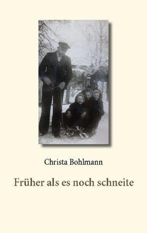 Früher als es noch schneite von Bohlmann,  Christa
