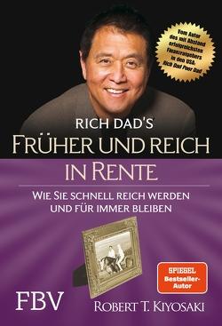 Früher und reich in Rente von Kiyosaki,  Robert T., Lubitz,  Monika