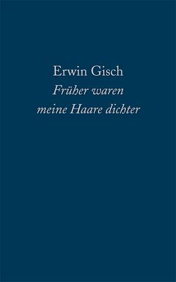 Früher waren meine Haare dichter von Gisch,  Erwin
