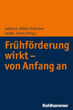 Frühförderung wirkt – von Anfang an von Gebhard,  Britta, Möller-Dreischer,  Sebastian, Seidel,  Andreas, Sohns,  Armin