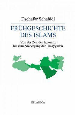 Frühgeschichte des Islams von Schahidi,  Dschafar