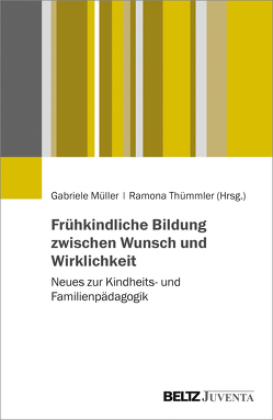 Frühkindliche Bildung zwischen Wunsch und Wirklichkeit von Müller,  Gaby, Thümmler,  Ramona