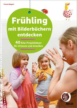 Frühling mit Bilderbüchern entdecken von Wagner,  Yvonne