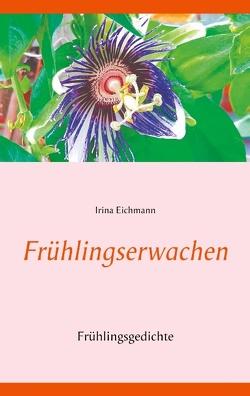 Frühlingserwachen von Eichmann,  Irina