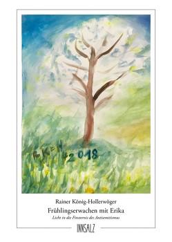 Frühlingserwachen mit Erika von König-Hollerwöger,  Rainer