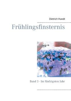 Frühlingsfinsternis von Hundt,  Dietrich