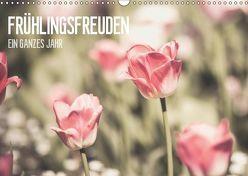 Frühlingsfreuden – Ein ganzes Jahr (Wandkalender 2019 DIN A3 quer) von Dobrindt,  Jeanette
