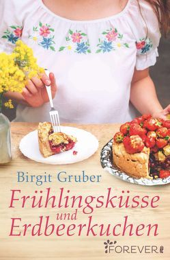 Frühlingsküsse und Erdbeerkuchen von Gruber,  Birgit