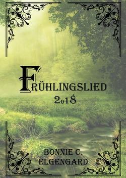 Frühlingslied 2018 von Elgengard,  Bonnie C.
