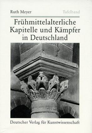 Frühmittelalterliche Kapitelle und Kämpfer in Deutschland von Herrmann,  Daniel, Meyer,  Ruth