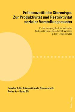 Frühneuzeitliche Stereotype. Zur Produktivität und Restriktivität sozialer Vorstellungsmuster von Borgstedt,  Thomas, Czarnecka,  Miroslawa, Jablecki,  Thomasz