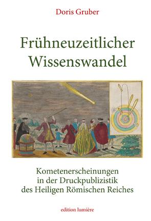 Frühneuzeitlicher Wissenswandel. Kometenerscheinungen in der Druckpublizistik des Heiligen Römischen Reiches von Gruber,  Doris