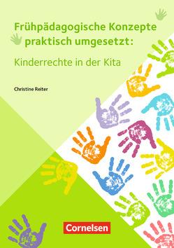 Frühpädagogische Konzepte praktisch umgesetzt / Kinderrechte in der Kita von Reiter,  Christine
