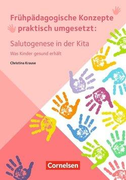 Frühpädagogische Konzepte praktisch umgesetzt / Salutogenese in der Kita von Krause,  Christina