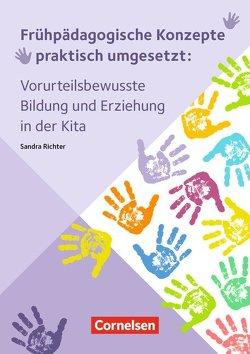 Frühpädagogische Konzepte praktisch umgesetzt / Vorurteilsbewusste Bildung und Erziehung in der Kita von Richter,  Sandra