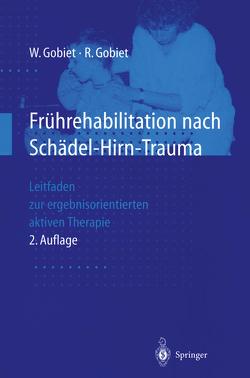 Frührehabilitation nach Schädel-Hirn-Trauma von Gobiet,  Renate, Gobiet,  Wolfgang