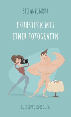 Frühstück mit einer Fotografin von Mohr,  Stefanie