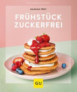 Frühstück zuckerfrei von Frey,  Hannah