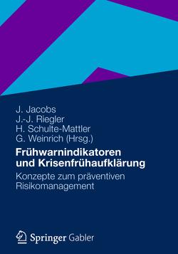 Frühwarnindikatoren und Krisenfrühaufklärung von Jacobs,  Jürgen, Riegler,  Johannes, Schulte-Mattler,  Hermann, Weinrich,  Günter