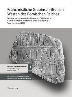 Frühchristliche Grabinschriften im Westen des Römischen Reiches von Clemens,  Lukas, Merten,  Hiltrud, Schaefer,  Christoph