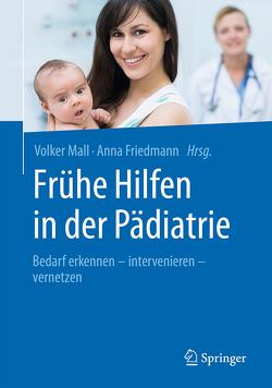 Frühe Hilfen in der Pädiatrie von Friedmann,  Anna, Mall,  Volker