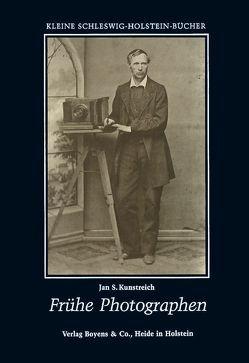 Frühe Photographen in Schleswig-Holstein von Kunstreich,  Jan S