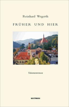 Früher und hier von Wegerth,  Reinhard
