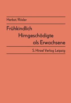 Frühkindlich Hirngeschädigte als Erwachsene von Haiduk,  A., Herbst,  A., Herbst,  Alphons, Richter,  G, Rösler,  H.-D., Rösler,  Hans-Dieter, Thaut,  C., Wruck,  P.