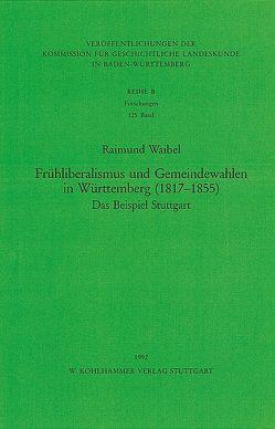 Frühliberalismus und Gemeindewahlen in Württemberg (1817-1855) von Waibel,  Raimund