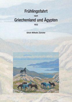 Frühlingsfahrt nach Griechenland und Ägypten von Morgenthaler,  Annemarie, Züricher,  Gertrud