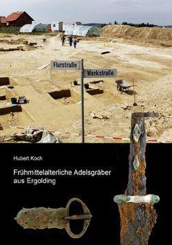 Frühmittelalterliche Adelsgräber aus Ergolding von Koch,  Hubert