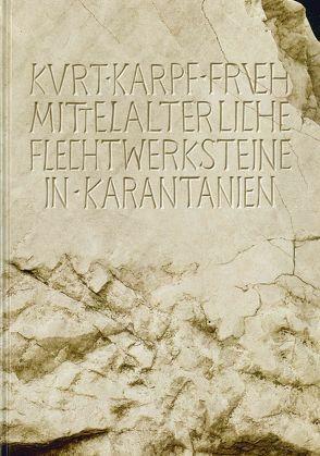 Frühmittelalterliche Flechtwerksteine in Karantanien von Karpf,  Kurt