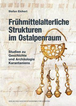 Frühmittelalterliche Strukturen im Ostalpenraum von Eichert,  Stefan