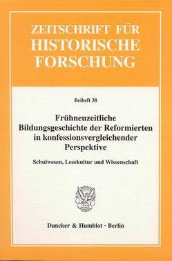 Frühneuzeitliche Bildungsgeschichte der Reformierten in konfessionsvergleichender Perspektive. von Ehrenpreis,  Stefan, Moesch,  Stefan, Schilling,  Heinz