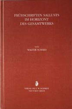 Frühschriften Sallusts im Horizont des Gesamtwerks von Schmid,  Walter