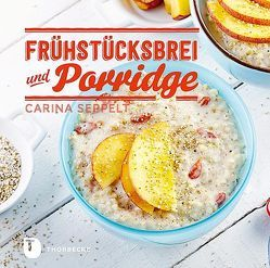 Frühstücksbrei & Porridge von Seppelt,  Carina