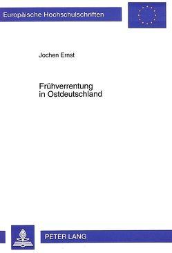 Frühverrentung in Ostdeutschland von Ernst,  Jochen