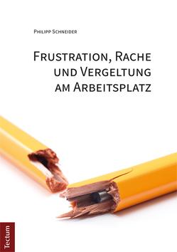 Frustration, Rache und Vergeltung am Arbeitsplatz von Schneider,  Philipp