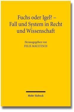 Fuchs oder Igel? – Fall und System in Recht und Wissenschaft von Hager,  Günter, Maultzsch,  Felix