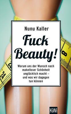 Fuck Beauty! von Kaller,  Nunu