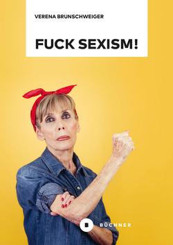 Fuck Sexism! von Brunschweiger,  Verena