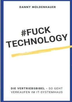 #FUCK TECHNOLOGY – Die IT-Vertriebsbibel von Moldenhauer,  Danny