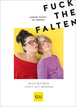 Fuck the Falten von Fuchs,  Sabine, Heppel,  Uli