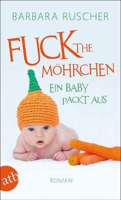 Fuck the Möhrchen von Ruscher,  Barbara