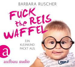 Fuck the Reiswaffel von Ruscher,  Barbara