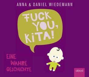 Fuck You Kita von Wiedemann,  Anna, Wiedemann,  Daniel