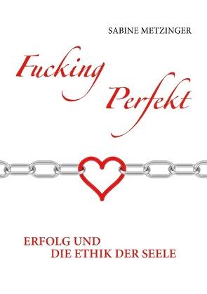 Fucking Perfekt von Metzinger,  Sabine
