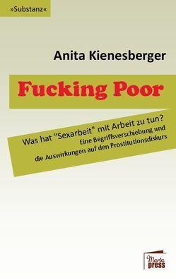 Fucking Poor von Kienesberger,  Anita